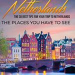 Netherlands - the places you need to see travel guide book